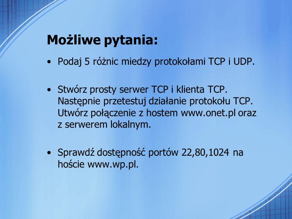 Możliwe pytania: Podaj 5 różnic miedzy protokołami TCP i UDP.