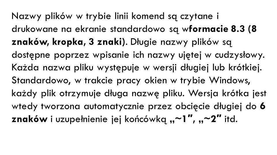 Nazwy plików w trybie linii komend są czytane i drukowane na ekranie standardowo są wformacie 8.3 (8 znaków, kropka, 3 znaki).