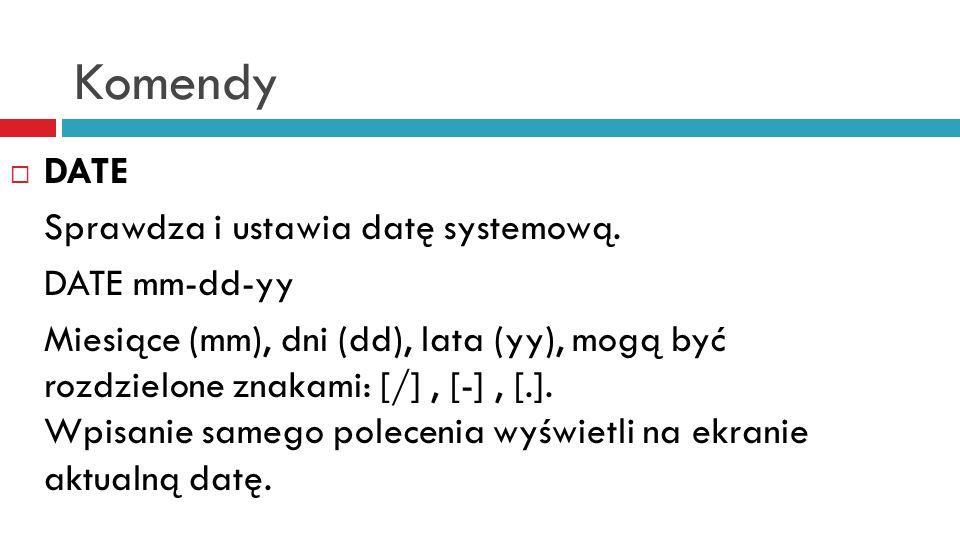 Komendy DATE Sprawdza i ustawia datę systemową. DATE mm-dd-yy