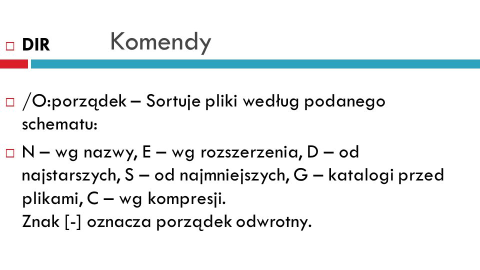 Komendy DIR /O:porządek – Sortuje pliki według podanego schematu:
