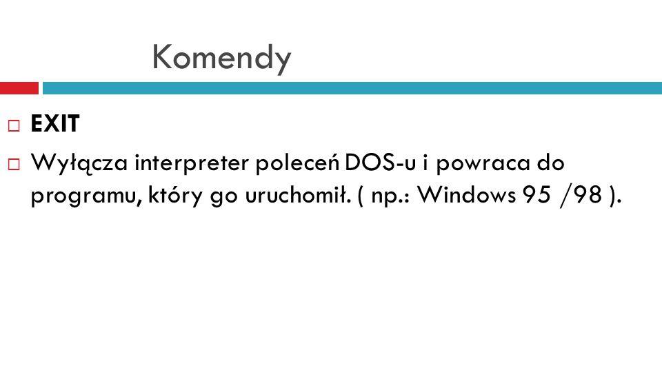 Komendy EXIT. Wyłącza interpreter poleceń DOS-u i powraca do programu, który go uruchomił.