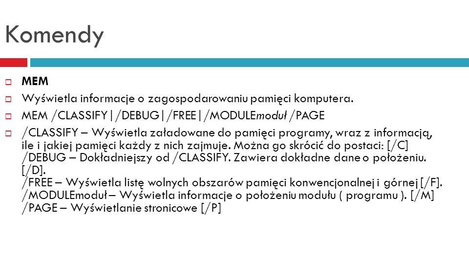 Komendy MEM Wyświetla informacje o zagospodarowaniu pamięci komputera.