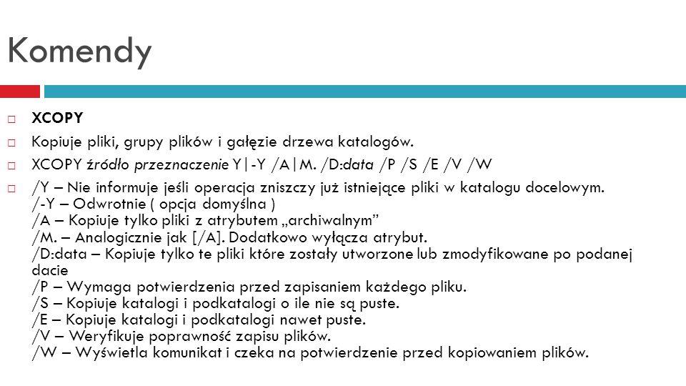 Komendy XCOPY Kopiuje pliki, grupy plików i gałęzie drzewa katalogów.