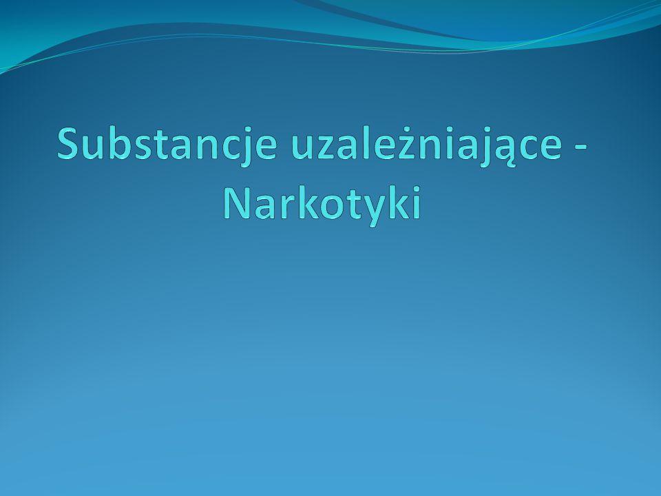 Substancje uzależniające -Narkotyki