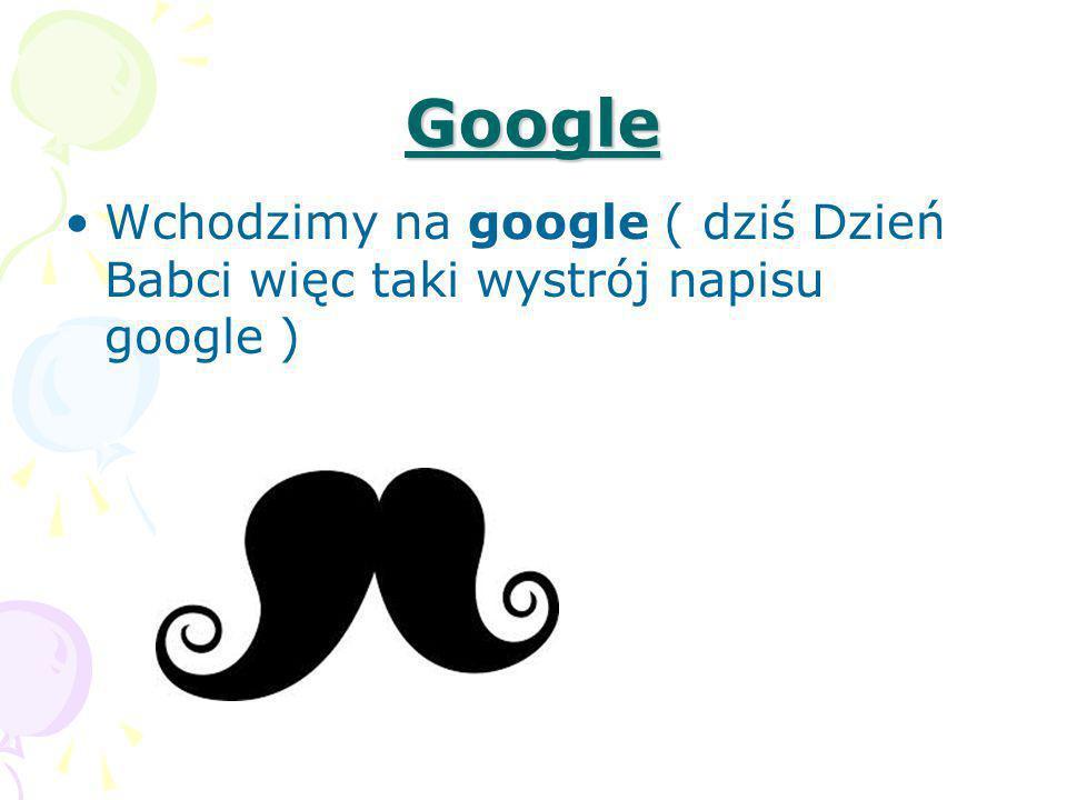 Google Wchodzimy na google ( dziś Dzień Babci więc taki wystrój napisu google )