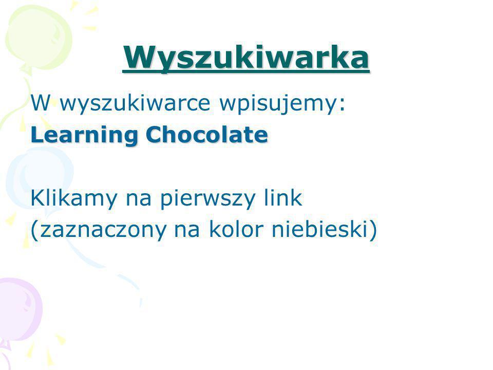 Wyszukiwarka W wyszukiwarce wpisujemy: Learning Chocolate