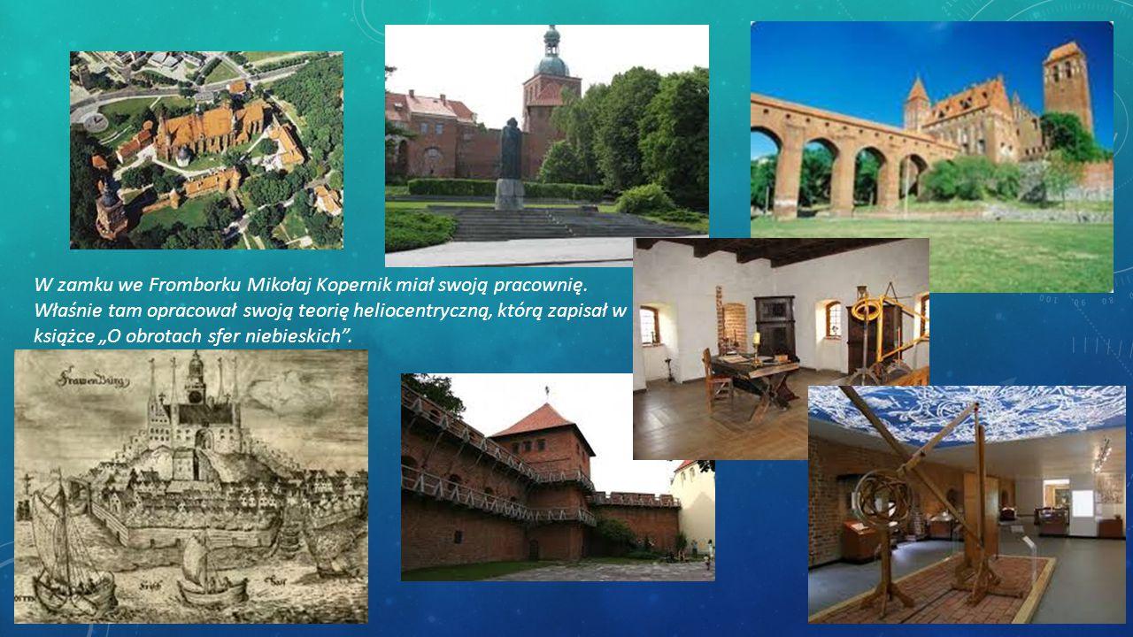 W zamku we Fromborku Mikołaj Kopernik miał swoją pracownię