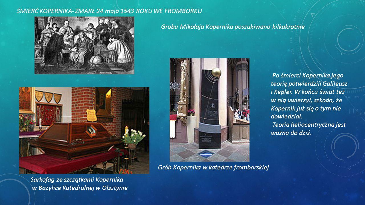 ŚMIERĆ KOPERNIKA- ZMARŁ 24 maja 1543 ROKU WE FROMBORKU