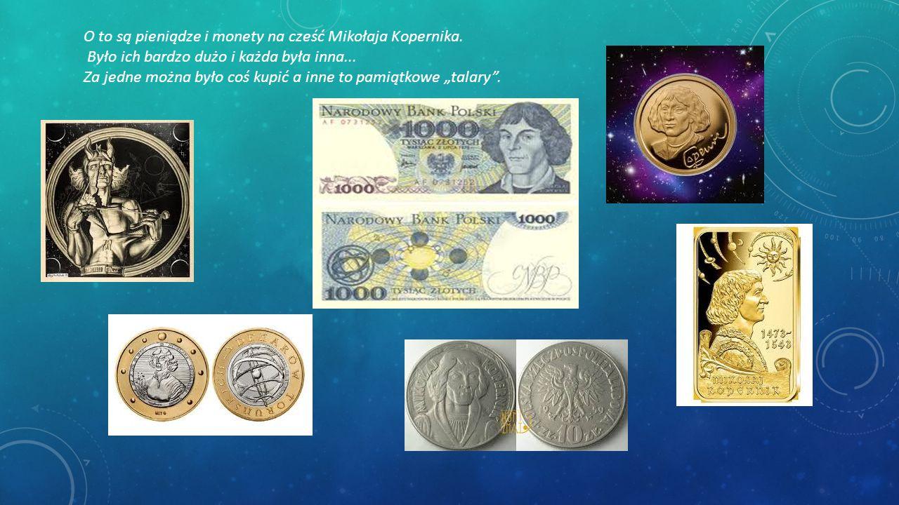 O to są pieniądze i monety na cześć Mikołaja Kopernika.