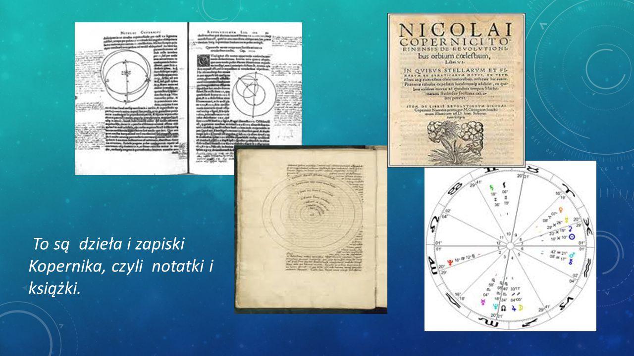 To są dzieła i zapiski Kopernika, czyli notatki i książki.