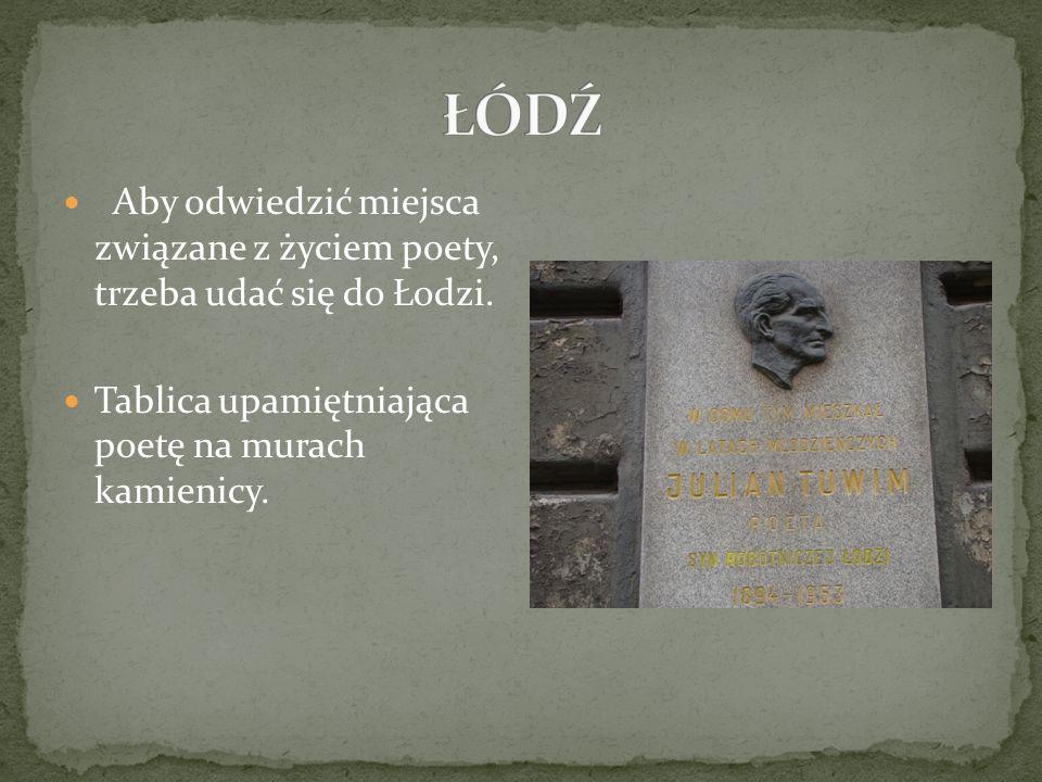 ŁÓDŹ Aby odwiedzić miejsca związane z życiem poety, trzeba udać się do Łodzi.