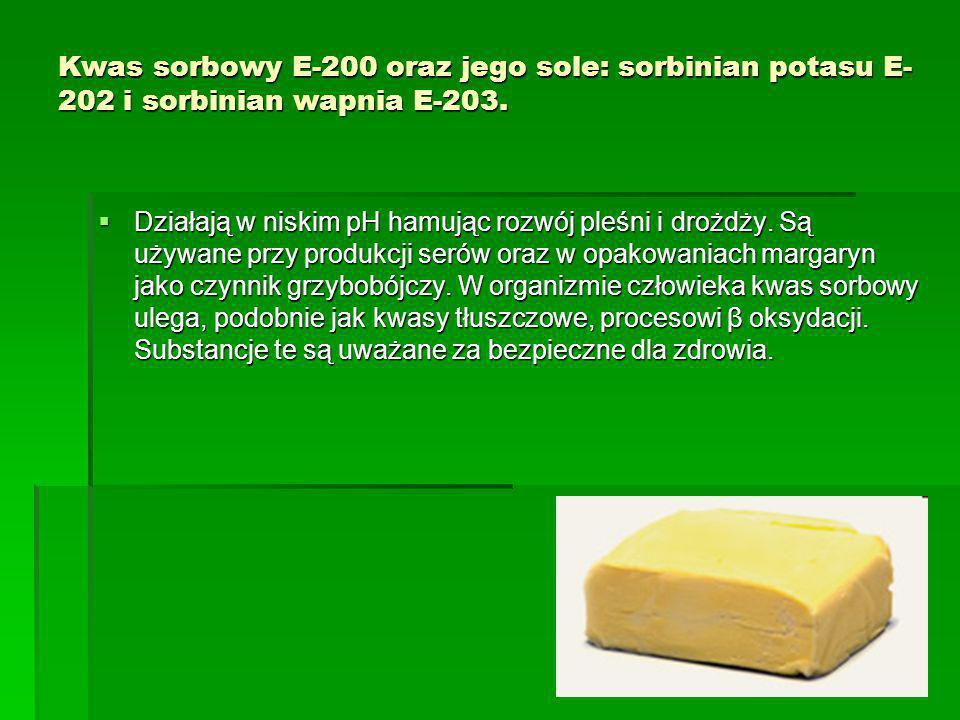 Kwas sorbowy E-200 oraz jego sole: sorbinian potasu E-202 i sorbinian wapnia E-203.