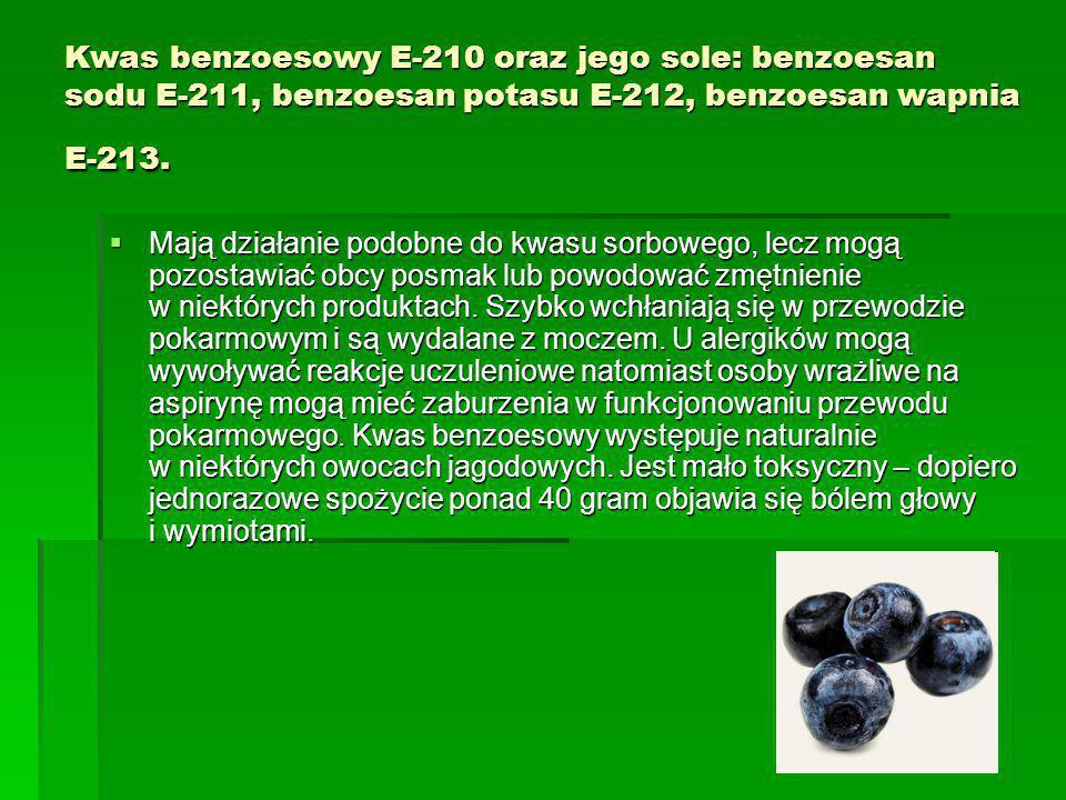 Kwas benzoesowy E-210 oraz jego sole: benzoesan sodu E-211, benzoesan potasu E-212, benzoesan wapnia E-213.