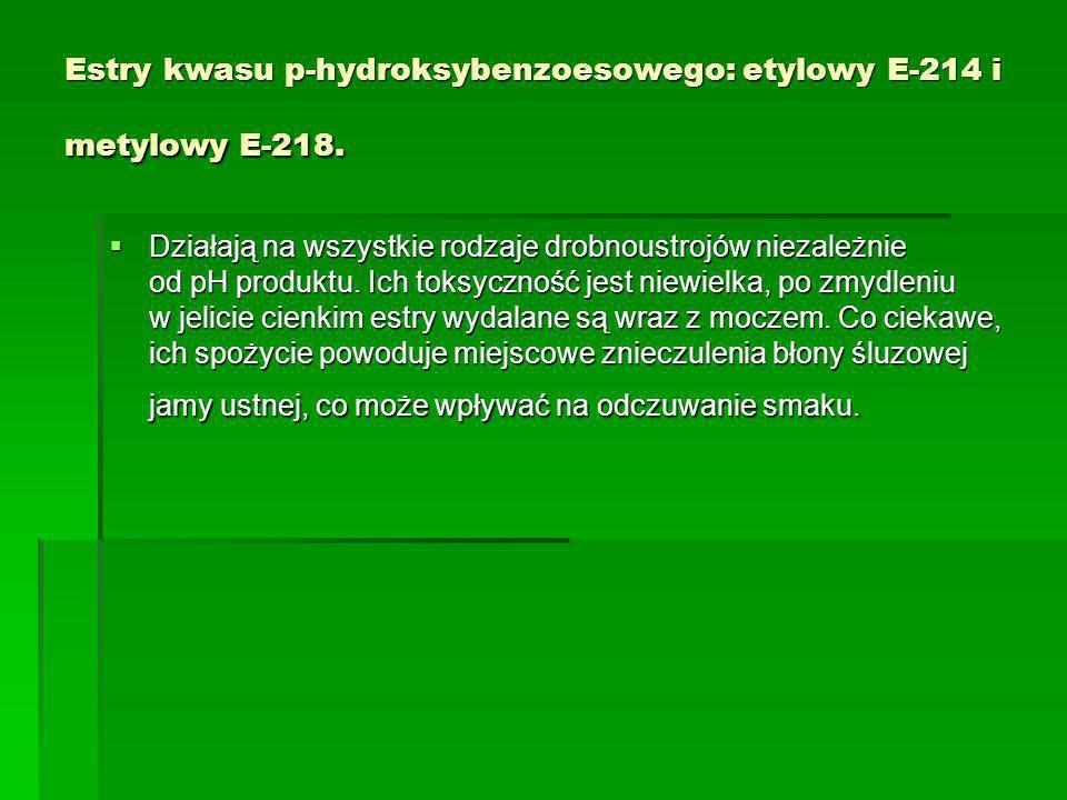 Estry kwasu p-hydroksybenzoesowego: etylowy E-214 i metylowy E-218.