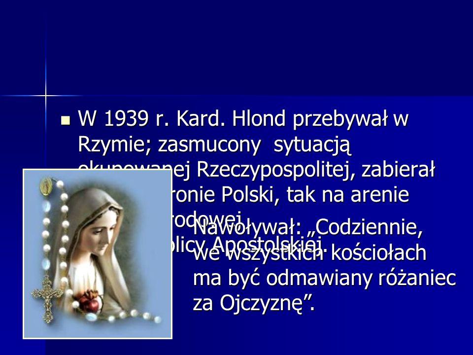 W 1939 r. Kard. Hlond przebywał w Rzymie; zasmucony sytuacją okupowanej Rzeczypospolitej, zabierał głos w obronie Polski, tak na arenie międzynarodowej jak i w Stolicy Apostolskiej.