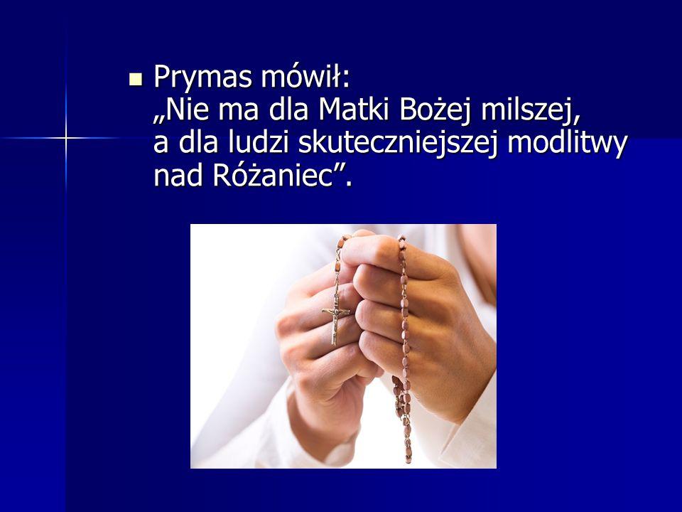 """Prymas mówił: """"Nie ma dla Matki Bożej milszej, a dla ludzi skuteczniejszej modlitwy nad Różaniec ."""