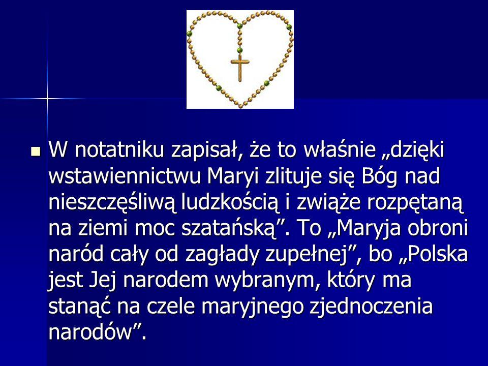 """W notatniku zapisał, że to właśnie """"dzięki wstawiennictwu Maryi zlituje się Bóg nad nieszczęśliwą ludzkością i zwiąże rozpętaną na ziemi moc szatańską ."""