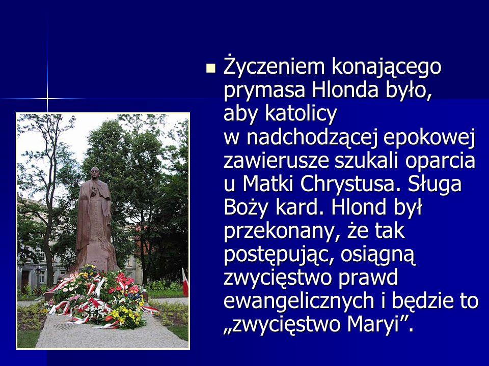 Życzeniem konającego prymasa Hlonda było, aby katolicy w nadchodzącej epokowej zawierusze szukali oparcia u Matki Chrystusa.