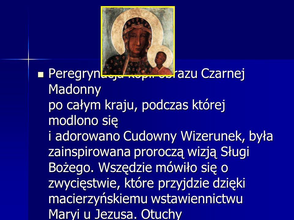 Peregrynacja kopii obrazu Czarnej Madonny po całym kraju, podczas której modlono się i adorowano Cudowny Wizerunek, była zainspirowana proroczą wizją Sługi Bożego.