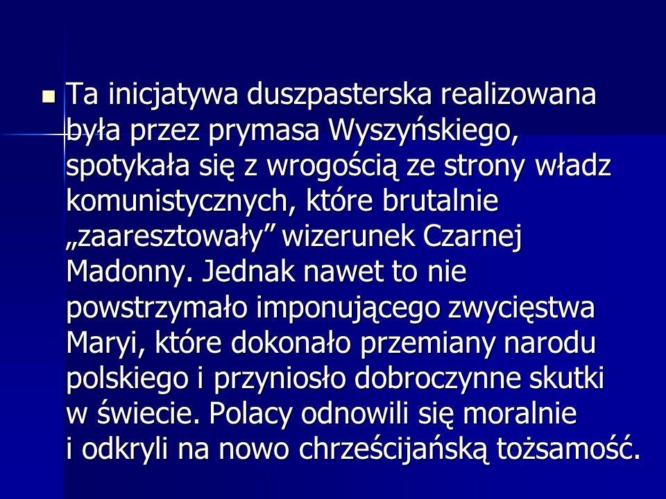 """Ta inicjatywa duszpasterska realizowana była przez prymasa Wyszyńskiego, spotykała się z wrogością ze strony władz komunistycznych, które brutalnie """"zaaresztowały wizerunek Czarnej Madonny."""