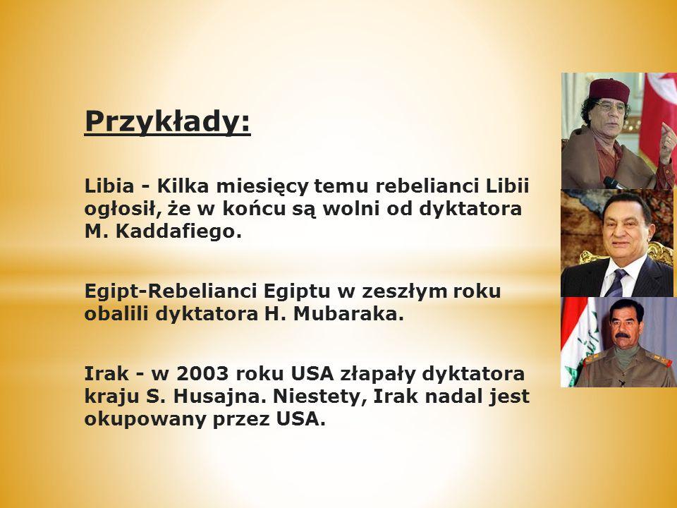 Przykłady: Libia - Kilka miesięcy temu rebelianci Libii ogłosił, że w końcu są wolni od dyktatora M. Kaddafiego.