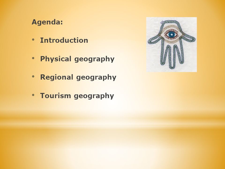 Agenda: Introduction Physical geography Regional geography Tourism geography