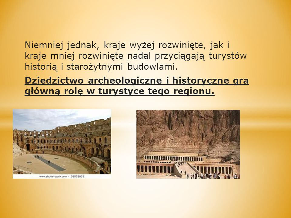 Niemniej jednak, kraje wyżej rozwinięte, jak i kraje mniej rozwinięte nadal przyciągają turystów historią i starożytnymi budowlami.