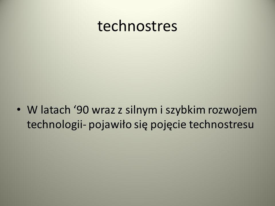 technostres W latach '90 wraz z silnym i szybkim rozwojem technologii- pojawiło się pojęcie technostresu.