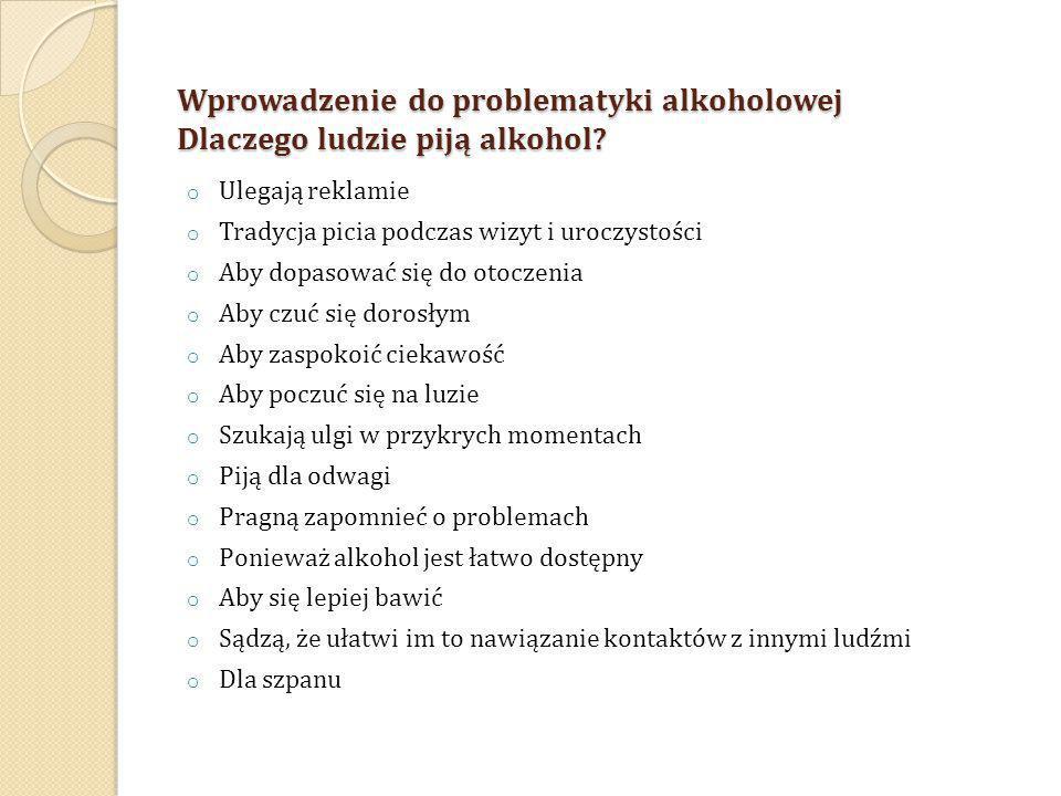 Wprowadzenie do problematyki alkoholowej Dlaczego ludzie piją alkohol