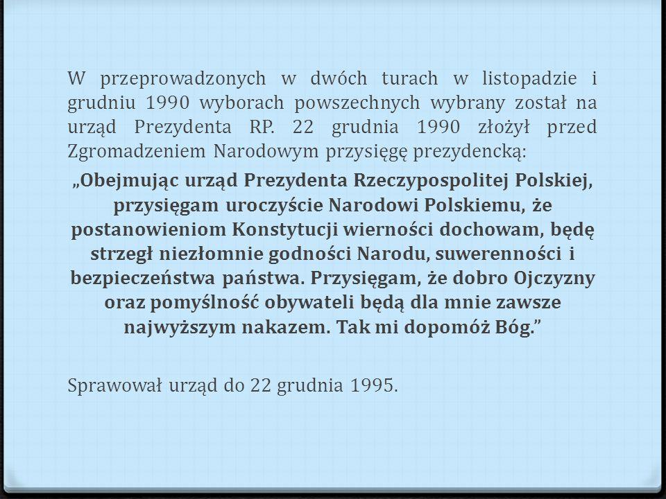 W przeprowadzonych w dwóch turach w listopadzie i grudniu 1990 wyborach powszechnych wybrany został na urząd Prezydenta RP. 22 grudnia 1990 złożył przed Zgromadzeniem Narodowym przysięgę prezydencką: