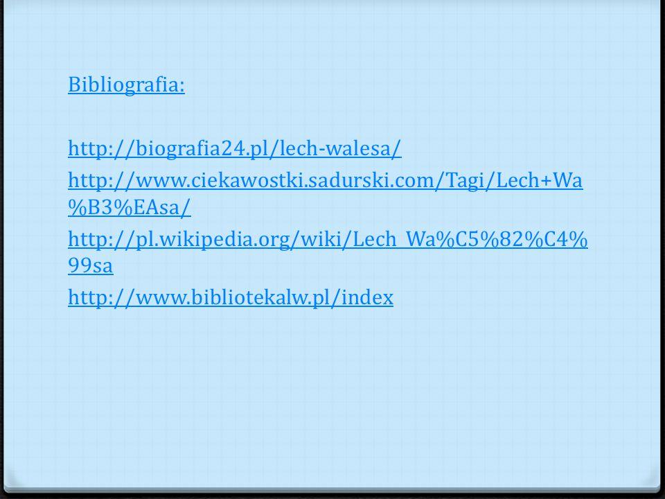 Bibliografia: http://biografia24. pl/lech-walesa/ http://www