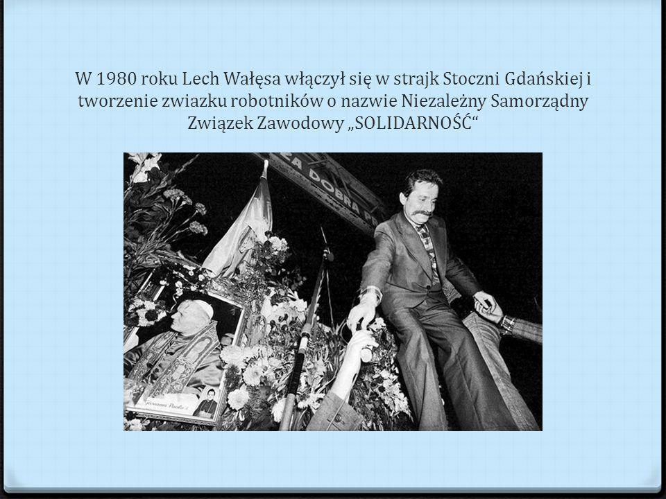 """W 1980 roku Lech Wałęsa włączył się w strajk Stoczni Gdańskiej i tworzenie zwiazku robotników o nazwie Niezależny Samorządny Związek Zawodowy """"SOLIDARNOŚĆ"""