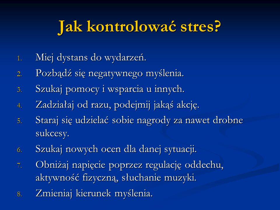 Jak kontrolować stres Miej dystans do wydarzeń.