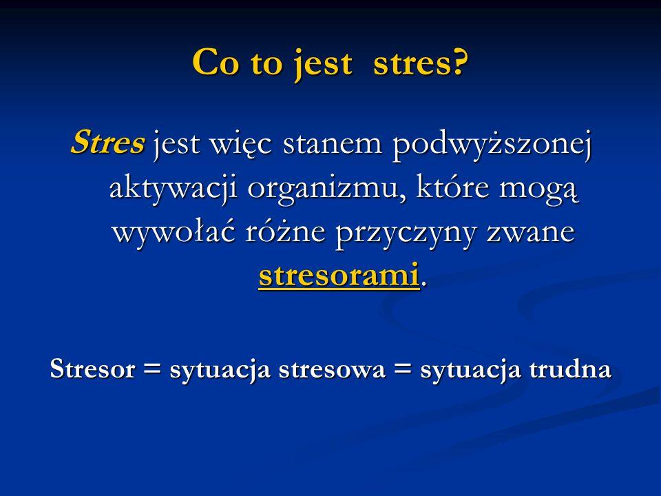Stresor = sytuacja stresowa = sytuacja trudna