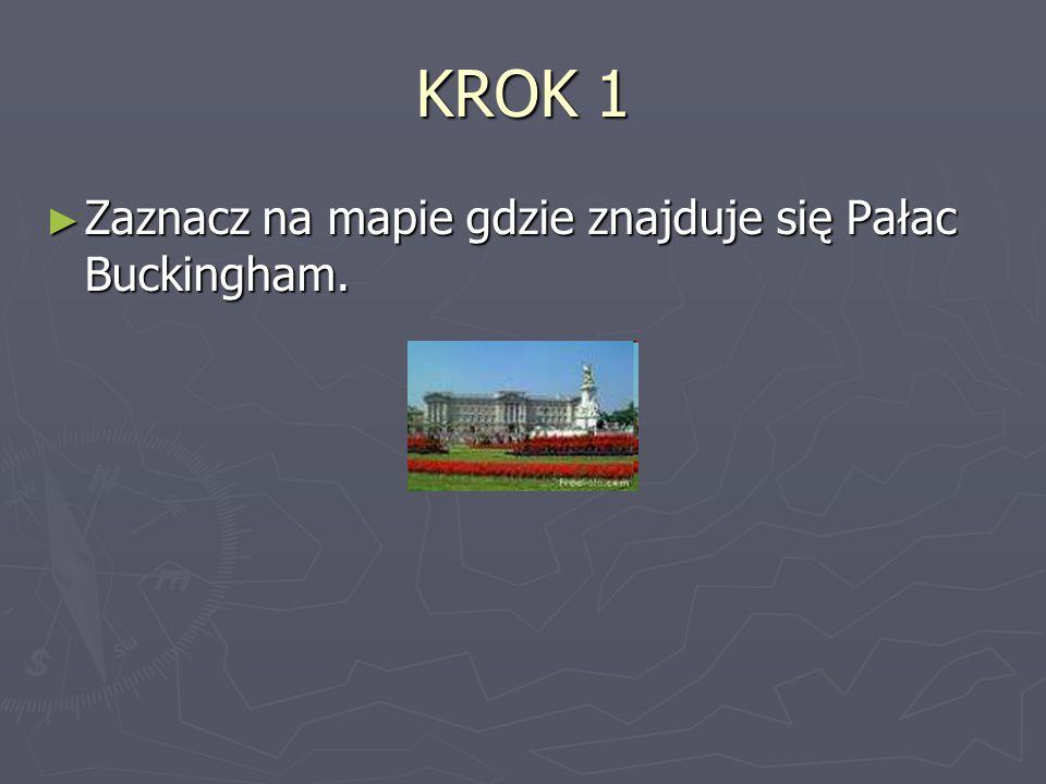 KROK 1 Zaznacz na mapie gdzie znajduje się Pałac Buckingham.