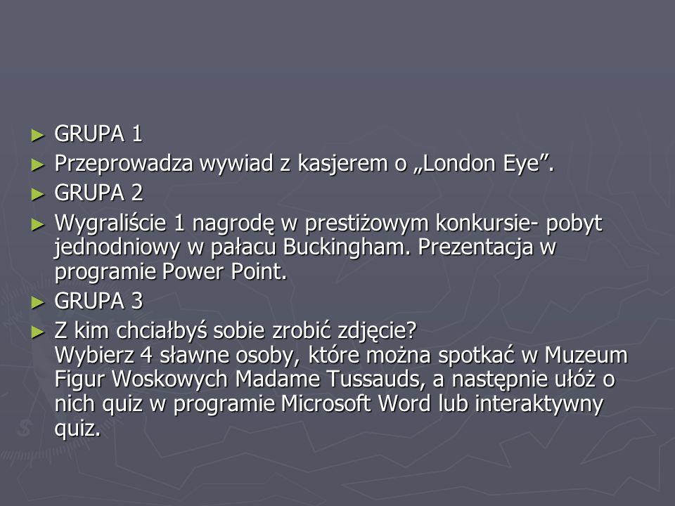 """GRUPA 1 Przeprowadza wywiad z kasjerem o """"London Eye . GRUPA 2."""