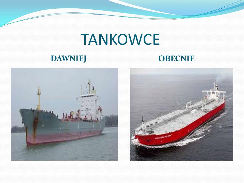 TANKOWCE DAWNIEJ OBECNIE Statek-cysterna spec