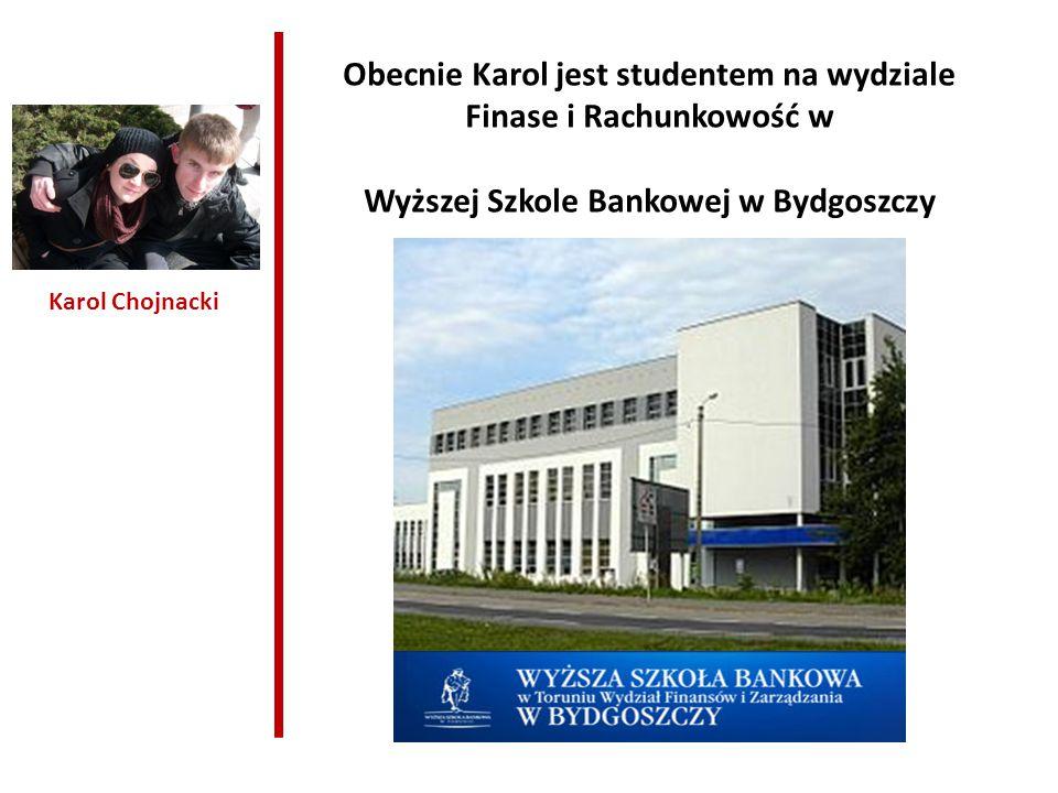 Obecnie Karol jest studentem na wydziale Finase i Rachunkowość w
