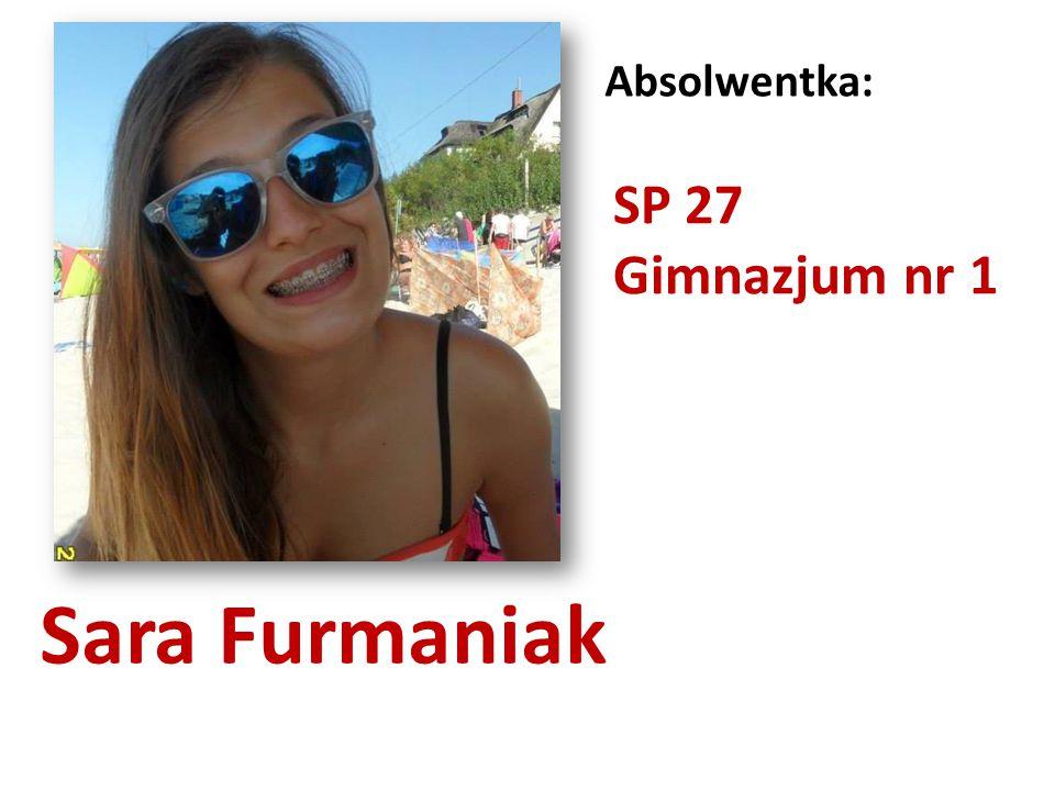 Absolwentka: SP 27 Gimnazjum nr 1 Sara Furmaniak