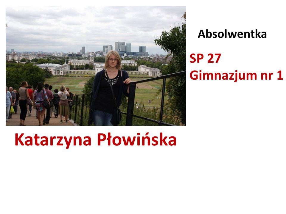 Absolwentka SP 27 Gimnazjum nr 1 Katarzyna Płowińska