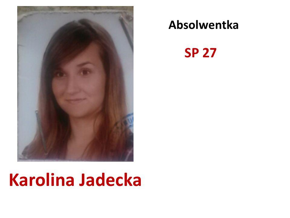 Absolwentka SP 27 Karolina Jadecka