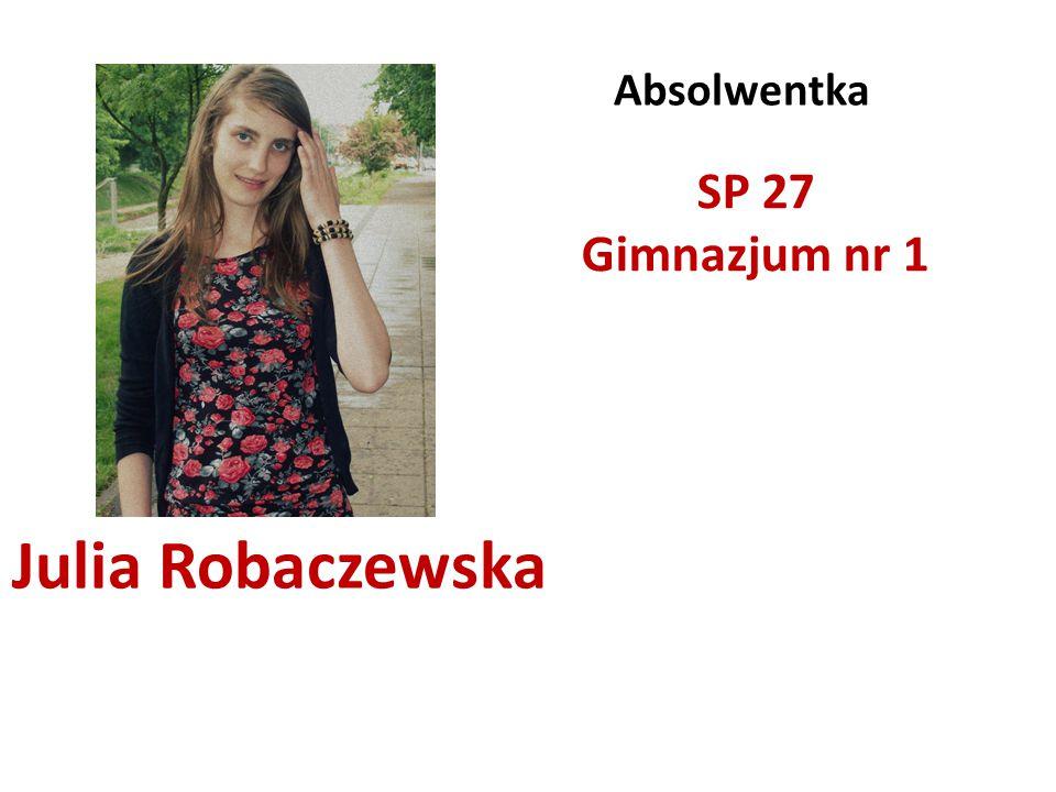 Absolwentka SP 27 Gimnazjum nr 1 Julia Robaczewska