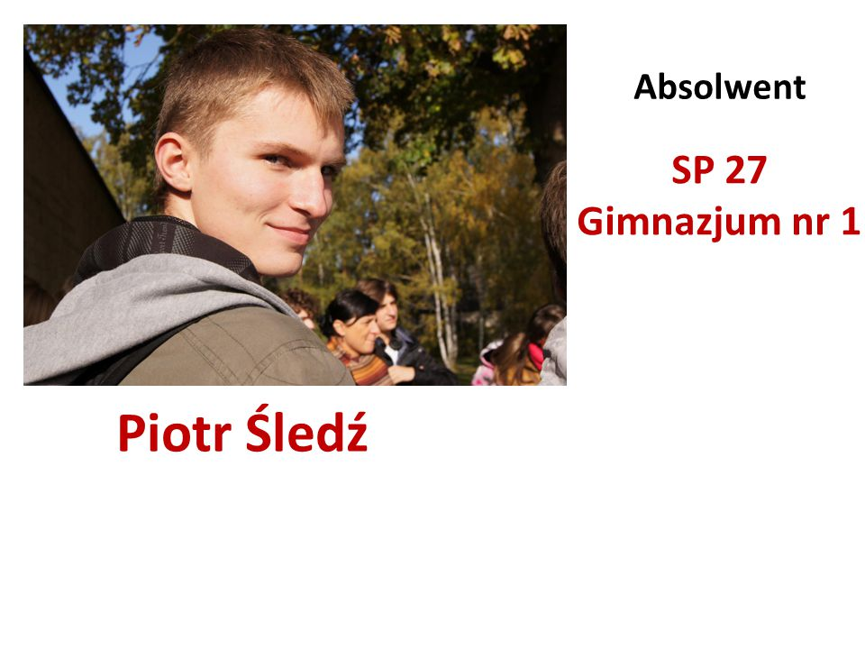 Absolwent SP 27 Gimnazjum nr 1 Piotr Śledź