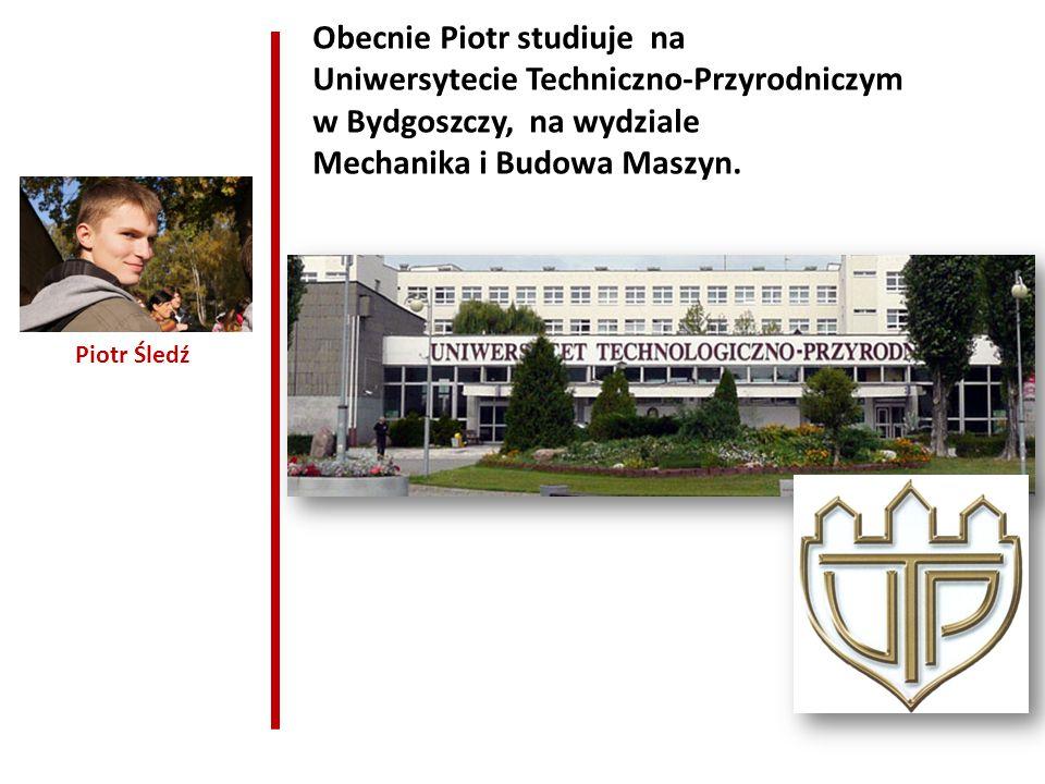 Obecnie Piotr studiuje na Uniwersytecie Techniczno-Przyrodniczym