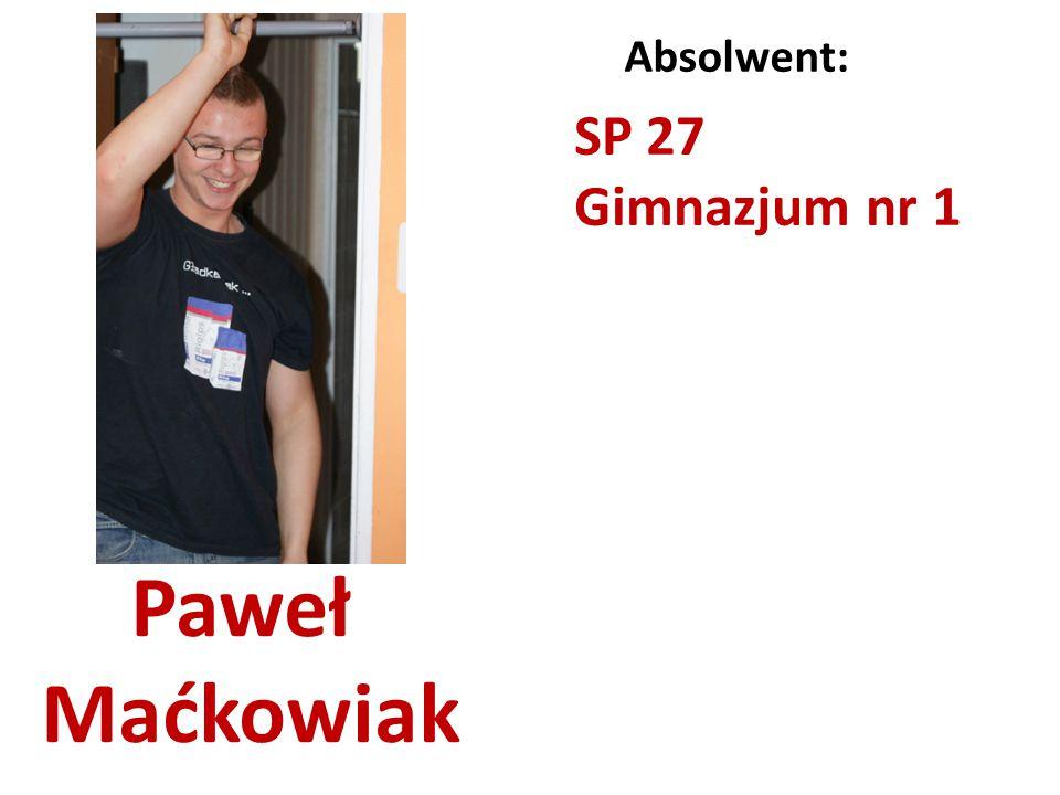 Absolwent: SP 27 Gimnazjum nr 1 Paweł Maćkowiak