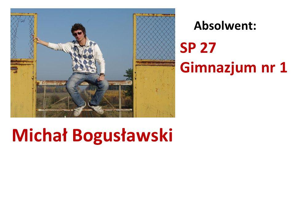 Absolwent: SP 27 Gimnazjum nr 1 Michał Bogusławski
