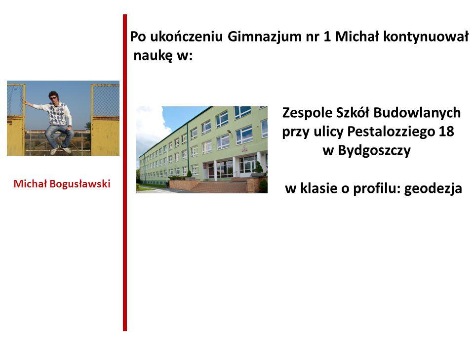 Po ukończeniu Gimnazjum nr 1 Michał kontynuował naukę w: