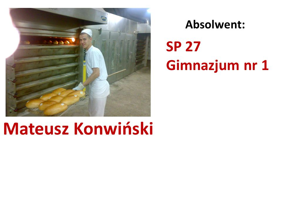 Absolwent: SP 27 Gimnazjum nr 1 Mateusz Konwiński