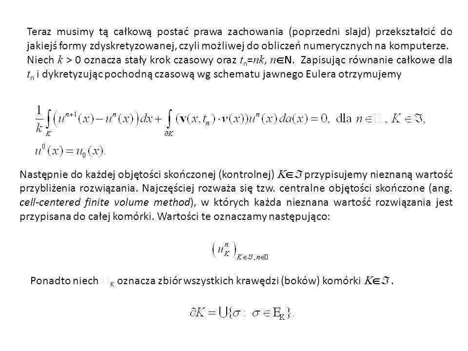 Teraz musimy tą całkową postać prawa zachowania (poprzedni slajd) przekształcić do jakiejś formy zdyskretyzowanej, czyli możliwej do obliczeń numerycznych na komputerze.