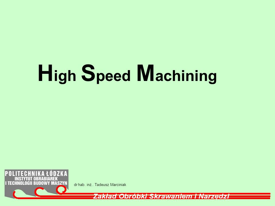 High Speed Machining dr hab. inż.. Tadeusz Marciniak